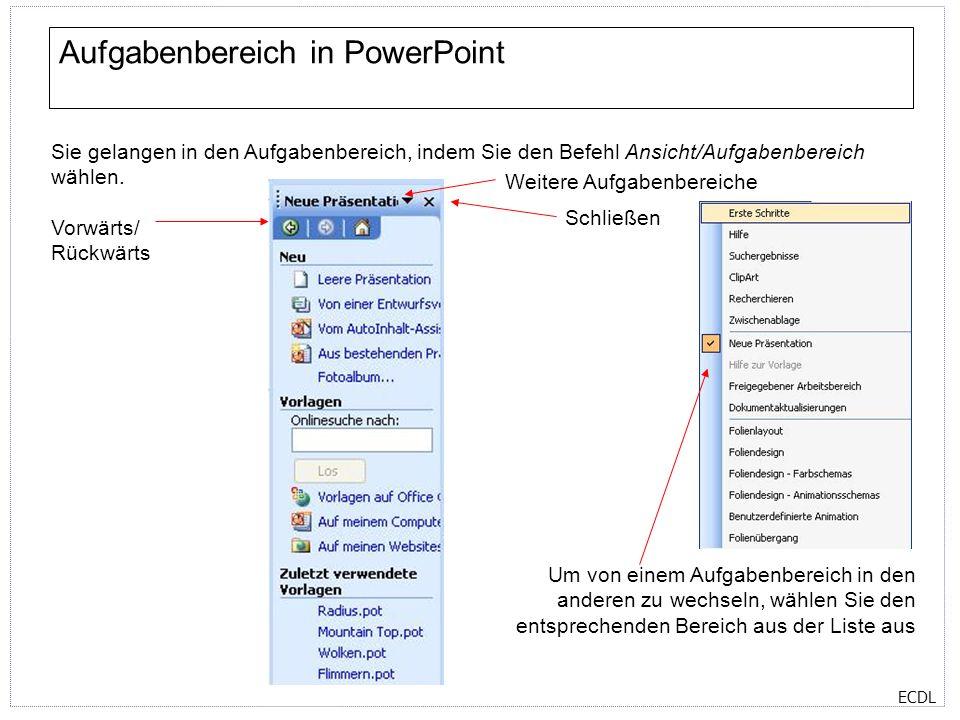 ECDL Aufgabenbereich in PowerPoint Sie gelangen in den Aufgabenbereich, indem Sie den Befehl Ansicht/Aufgabenbereich wählen. Vorwärts/ Rückwärts Weite