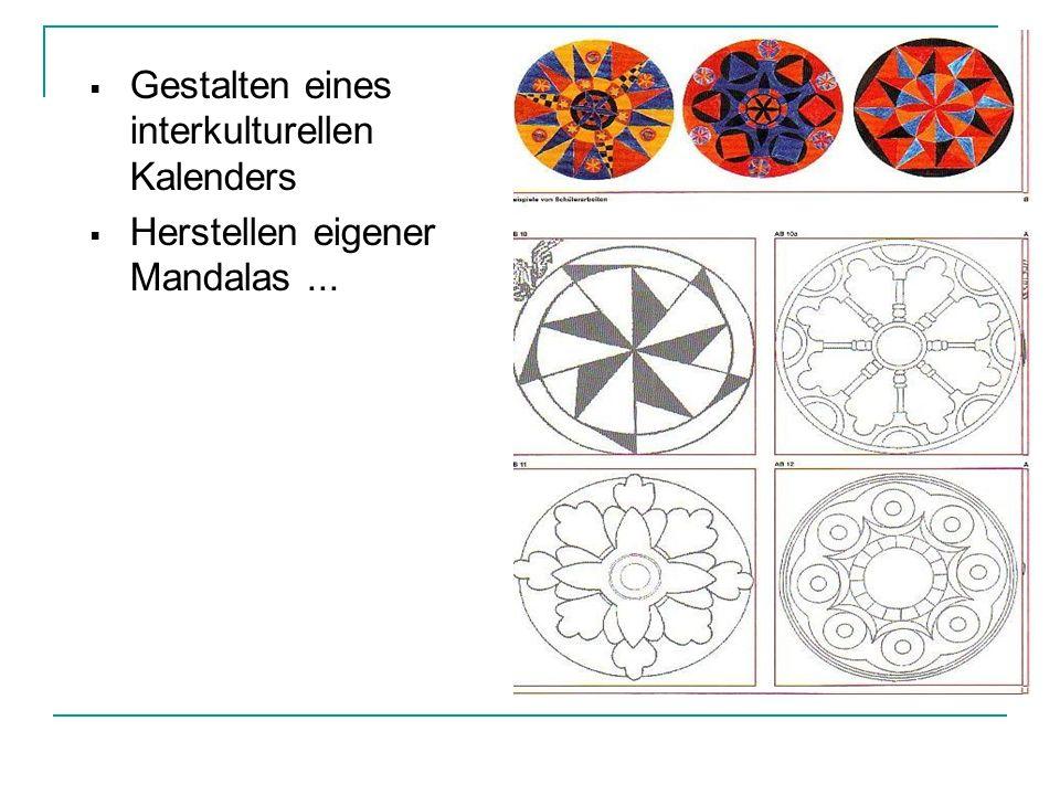 Gestalten eines interkulturellen Kalenders Herstellen eigener Mandalas...