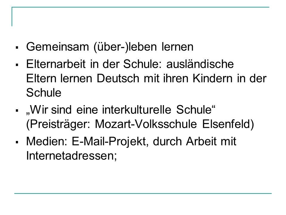 Gemeinsam (über-)leben lernen Elternarbeit in der Schule: ausländische Eltern lernen Deutsch mit ihren Kindern in der Schule Wir sind eine interkultur