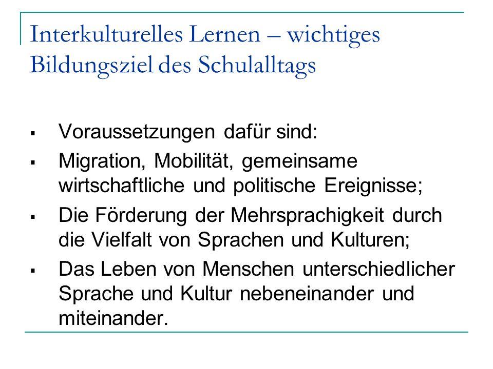INTERKULTURELLES LERNEN IST DESHALB EINE GANZ NORMALE, SELBSTVERSTÄNDLICHE REAKTION AUF VIELFACHE VERÄNDERUNGEN DER WIRKLICHKEIT, AUF DIE EXISTIERENDE VERSCHIEDENHEIT ( nach H.Hunfeld)