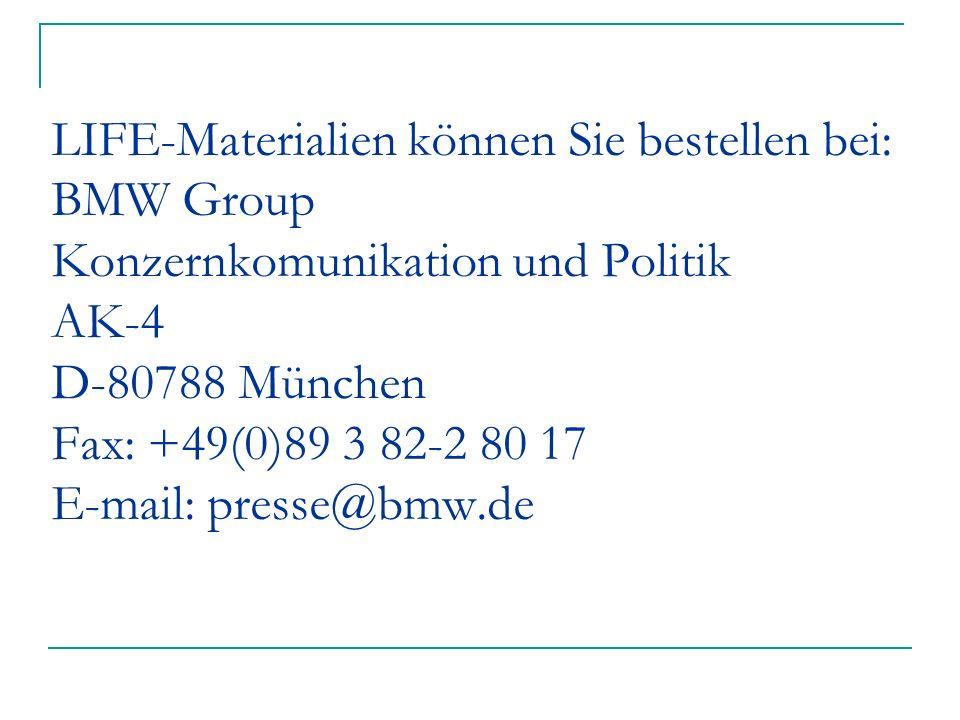 LIFE-Materialien können Sie bestellen bei: BMW Group Konzernkomunikation und Politik AK-4 D-80788 München Fax: +49(0)89 3 82-2 80 17 E-mail: presse@bm