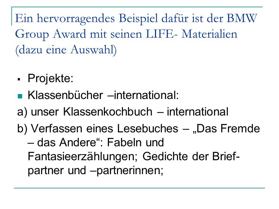 Ein hervorragendes Beispiel dafür ist der BMW Group Award mit seinen LIFE- Materialien (dazu eine Auswahl) Projekte: Klassenbücher –international: a)