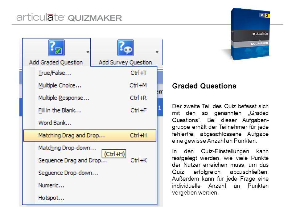 Graded Questions Der zweite Teil des Quiz befasst sich mit den so genannten Graded Questions. Bei dieser Aufgaben- gruppe erhält der Teilnehmer für je