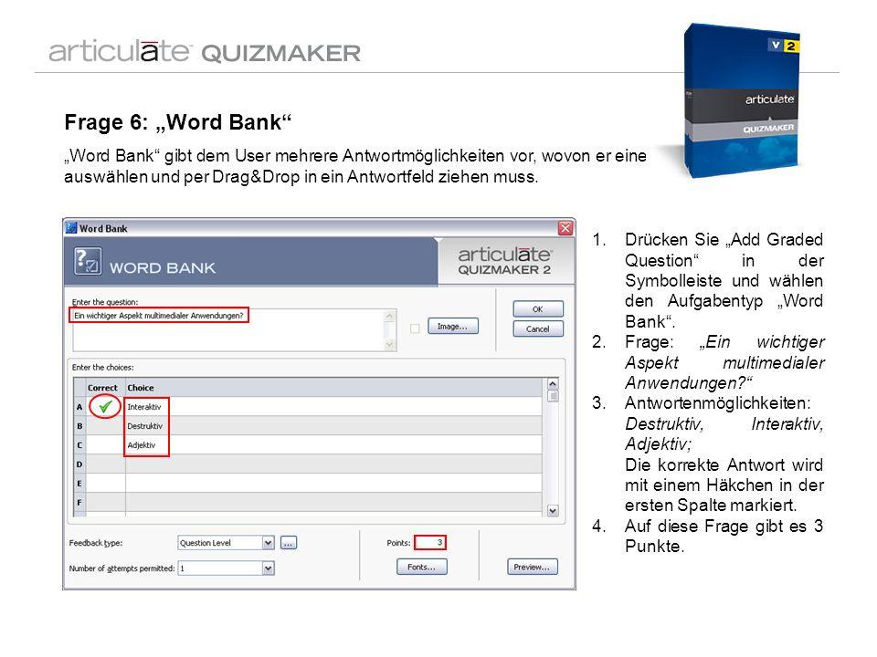 Frage 6: Word Bank Word Bank gibt dem User mehrere Antwortmöglichkeiten vor, wovon er eine auswählen und per Drag&Drop in ein Antwortfeld ziehen muss.