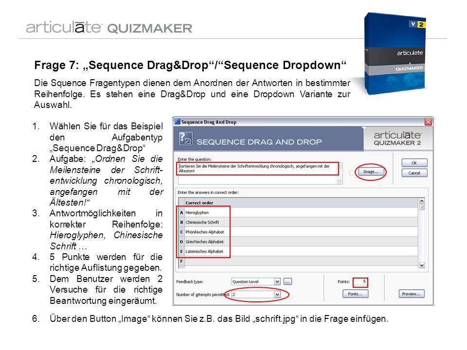 Frage 7: Sequence Drag&Drop/Sequence Dropdown Die Squence Fragentypen dienen dem Anordnen der Antworten in bestimmter Reihenfolge. Es stehen eine Drag