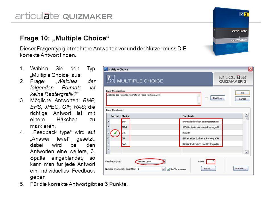 Frage 10: Multiple Choice Dieser Fragentyp gibt mehrere Antworten vor und der Nutzer muss DIE korrekte Antwort finden. 1.Wählen Sie den Typ Multiple C