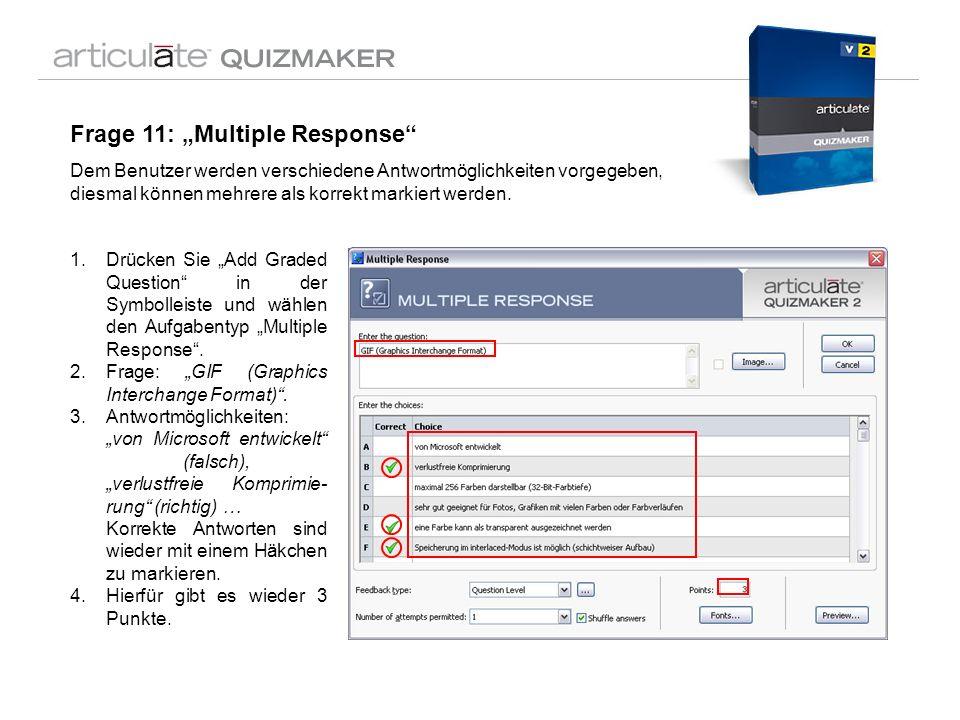 Frage 11: Multiple Response Dem Benutzer werden verschiedene Antwortmöglichkeiten vorgegeben, diesmal können mehrere als korrekt markiert werden. 1.Dr