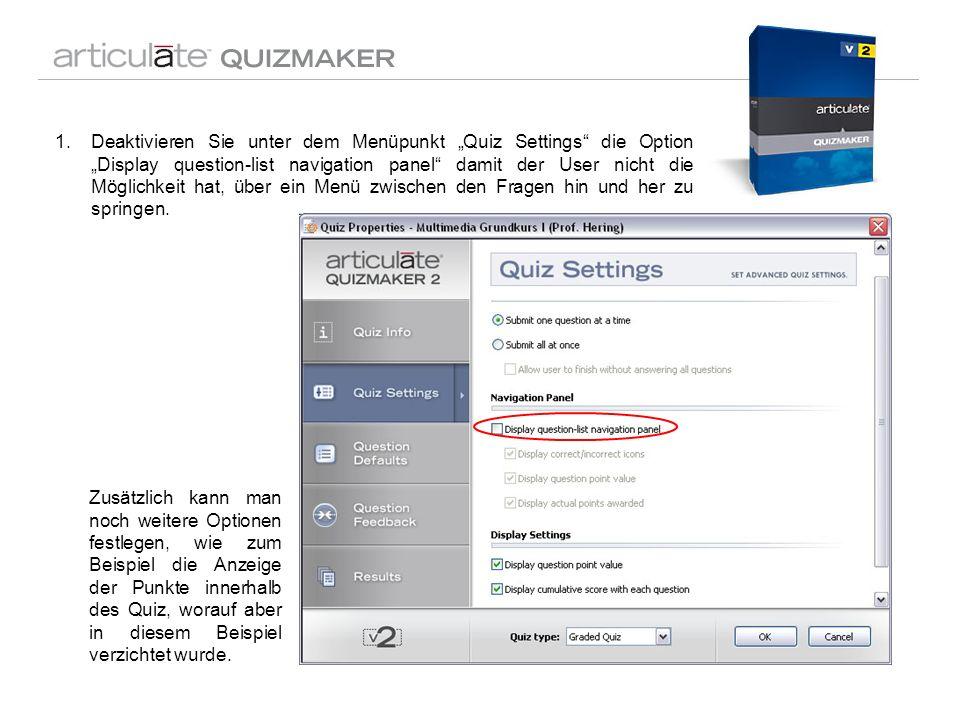 1.Deaktivieren Sie unter dem Menüpunkt Quiz Settings die Option Display question-list navigation panel damit der User nicht die Möglichkeit hat, über