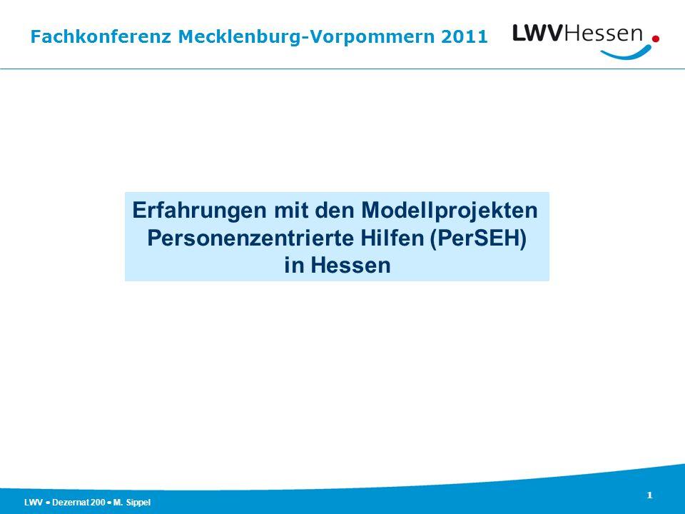 Fachkonferenz Mecklenburg-Vorpommern 2011 1 LWV Dezernat 200 M. Sippel Erfahrungen mit den Modellprojekten Personenzentrierte Hilfen (PerSEH) in Hesse