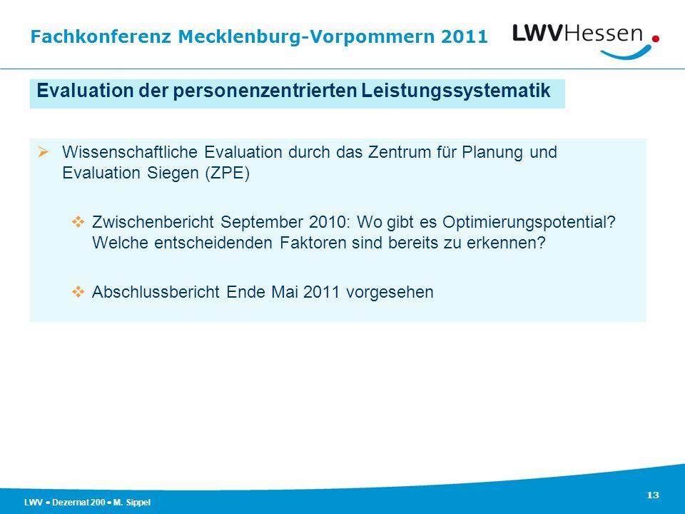 Fachkonferenz Mecklenburg-Vorpommern 2011 13 LWV Dezernat 200 M. Sippel Evaluation der personenzentrierten Leistungssystematik Wissenschaftliche Evalu