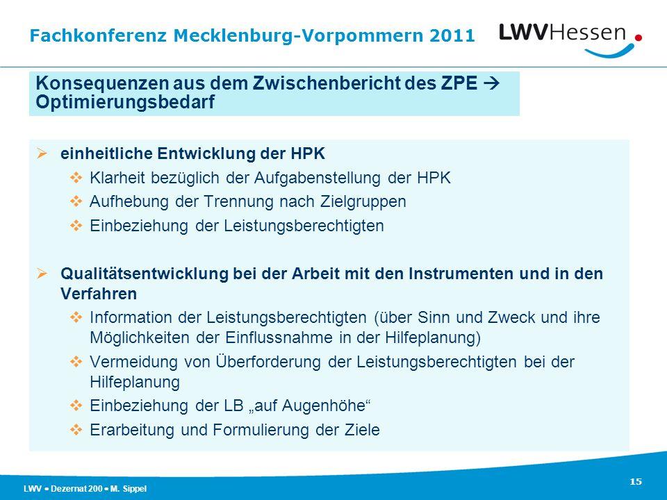 Fachkonferenz Mecklenburg-Vorpommern 2011 15 LWV Dezernat 200 M. Sippel einheitliche Entwicklung der HPK Klarheit bezüglich der Aufgabenstellung der H