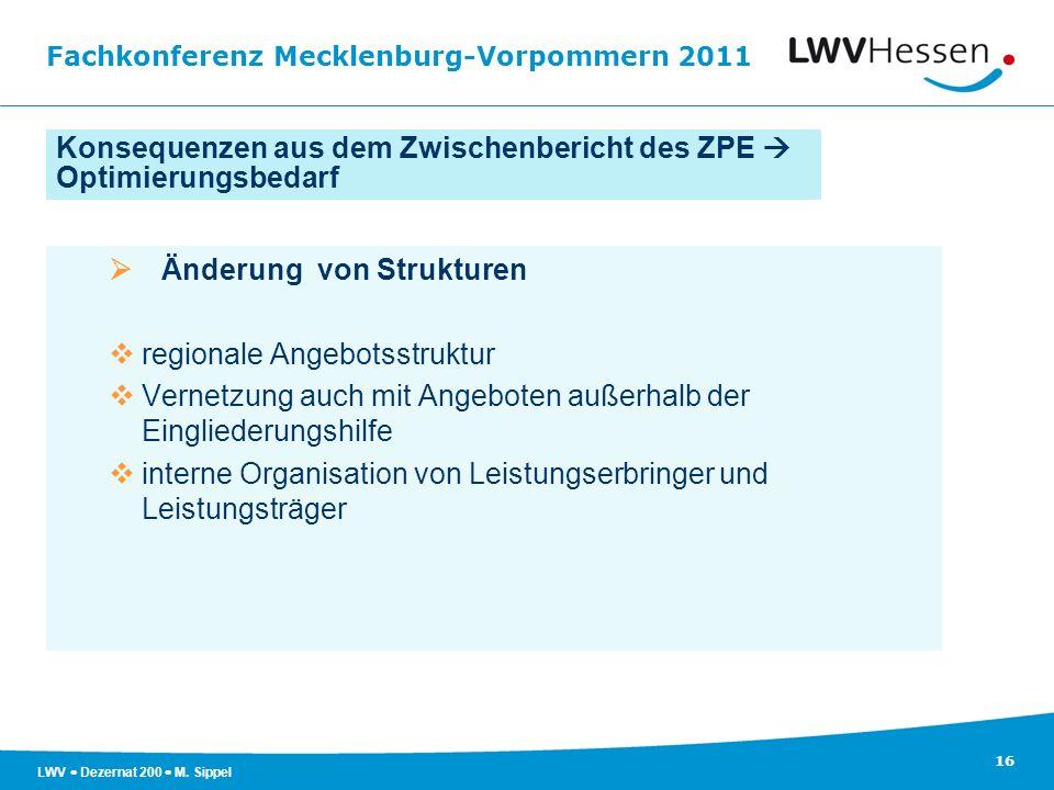 Fachkonferenz Mecklenburg-Vorpommern 2011 16 LWV Dezernat 200 M. Sippel Änderung von Strukturen regionale Angebotsstruktur Vernetzung auch mit Angebot