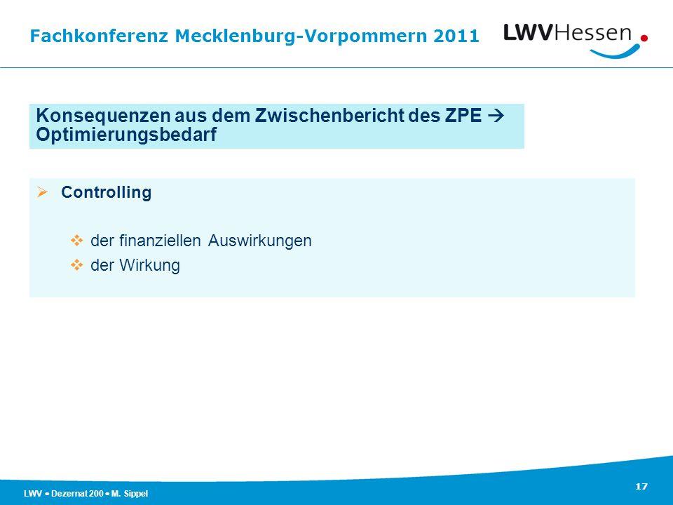 Fachkonferenz Mecklenburg-Vorpommern 2011 17 LWV Dezernat 200 M. Sippel Controlling der finanziellen Auswirkungen der Wirkung Konsequenzen aus dem Zwi