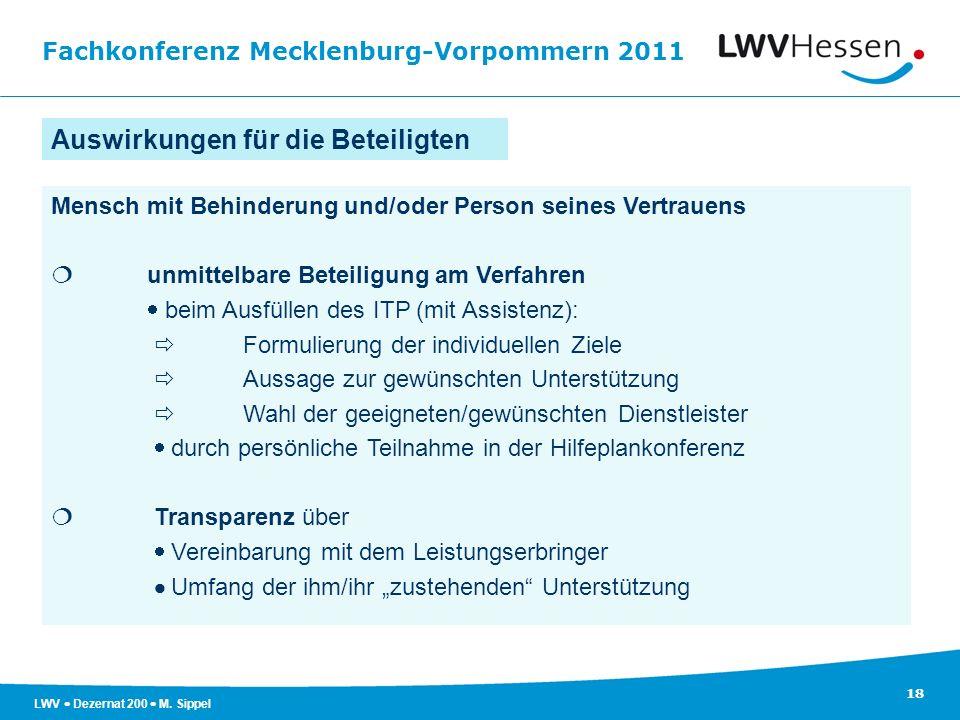 Fachkonferenz Mecklenburg-Vorpommern 2011 18 LWV Dezernat 200 M. Sippel Auswirkungen für die Beteiligten Mensch mit Behinderung und/oder Person seines