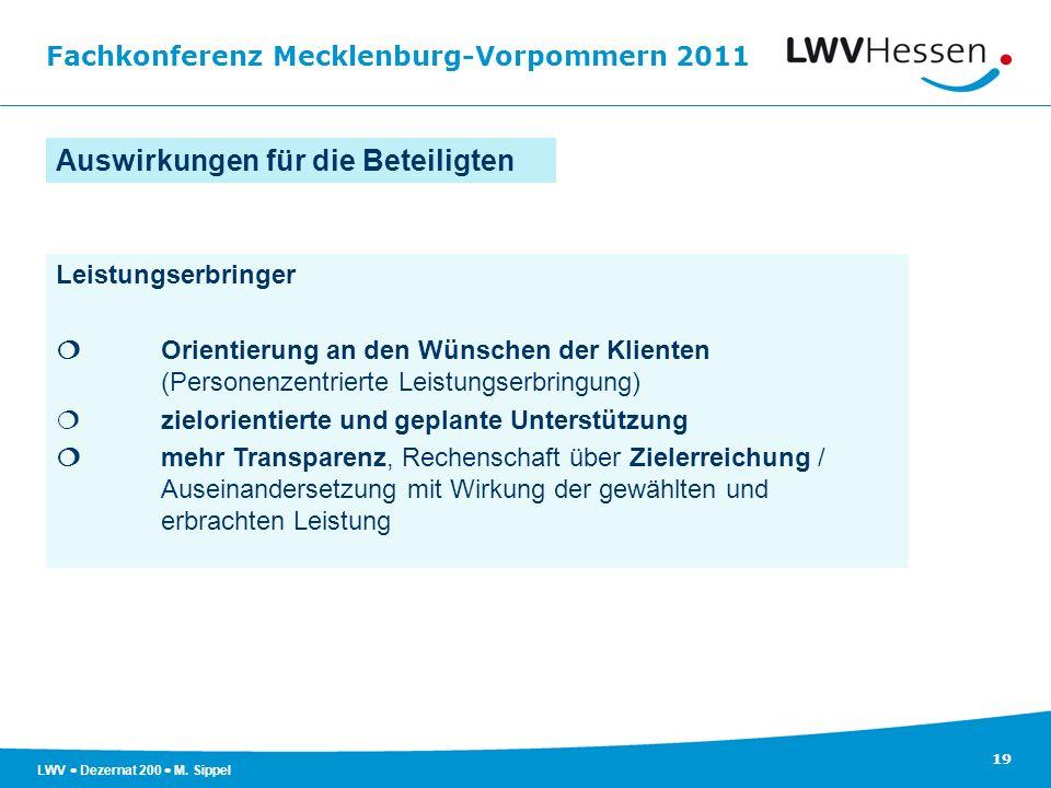 Fachkonferenz Mecklenburg-Vorpommern 2011 19 LWV Dezernat 200 M. Sippel Auswirkungen für die Beteiligten Leistungserbringer Orientierung an den Wünsch