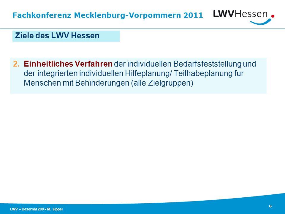 Fachkonferenz Mecklenburg-Vorpommern 2011 6 LWV Dezernat 200 M. Sippel Ziele des LWV Hessen 2.Einheitliches Verfahren der individuellen Bedarfsfestste