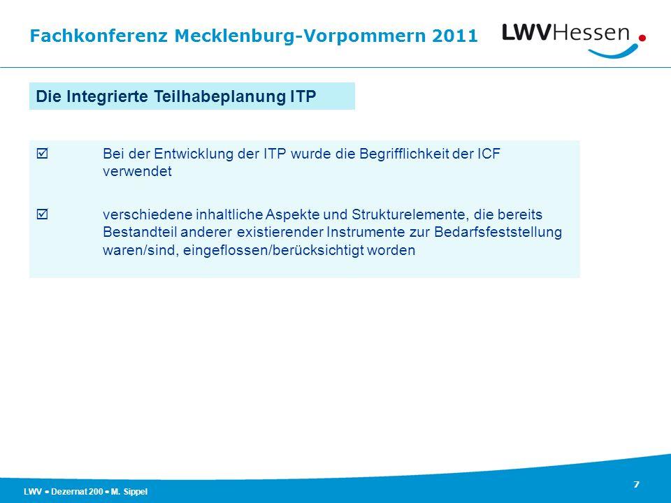 Fachkonferenz Mecklenburg-Vorpommern 2011 7 LWV Dezernat 200 M. Sippel Die Integrierte Teilhabeplanung ITP Bei der Entwicklung der ITP wurde die Begri