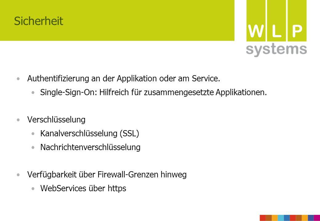 Sicherheit Authentifizierung an der Applikation oder am Service. Single-Sign-On: Hilfreich für zusammengesetzte Applikationen. Verschlüsselung Kanalve