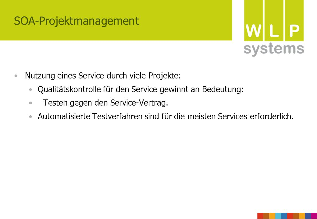 SOA-Projektmanagement Nutzung eines Service durch viele Projekte: Qualitätskontrolle für den Service gewinnt an Bedeutung: Testen gegen den Service-Vertrag.