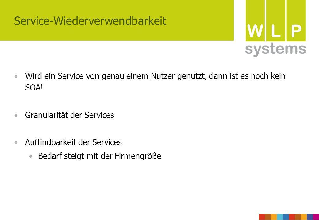 Service-Wiederverwendbarkeit Wird ein Service von genau einem Nutzer genutzt, dann ist es noch kein SOA! Granularität der Services Auffindbarkeit der