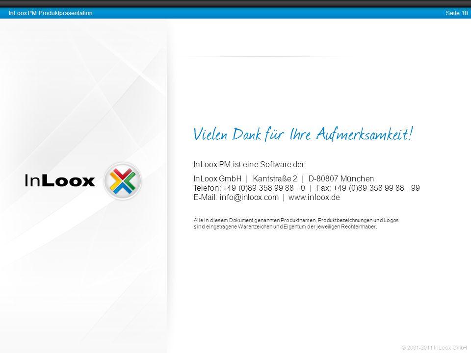 Seite 18 InLoox PM Produktpräsentation © 2001-2011 InLoox GmbH Vielen Dank für Ihre Aufmerksamkeit! InLoox PM ist eine Software der: InLoox GmbH | Kan