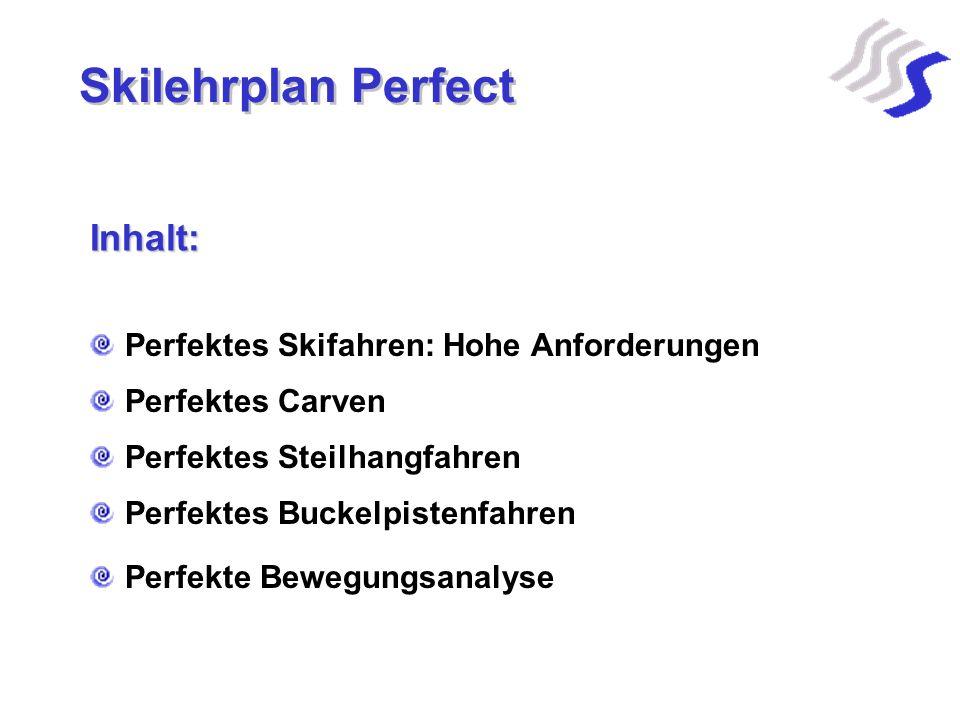 Skilehrplan Perfect Inhalt: Perfektes Skifahren: Hohe Anforderungen Perfektes Carven Perfektes Steilhangfahren Perfektes Buckelpistenfahren Perfekte B