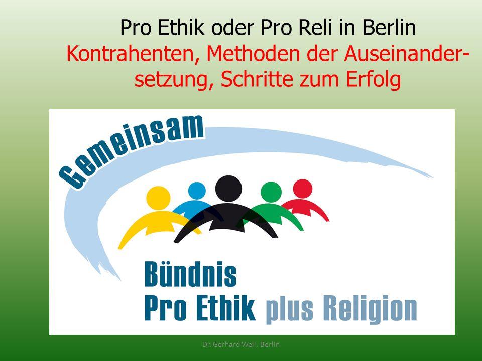 Pro Ethik oder Pro Reli in Berlin Kontrahenten, Methoden der Auseinander- setzung, Schritte zum Erfolg Dr. Gerhard Weil, Berlin