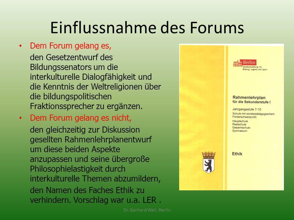 Einflussnahme des Forums Dem Forum gelang es, den Gesetzentwurf des Bildungssenators um die interkulturelle Dialogfähigkeit und die Kenntnis der Weltr