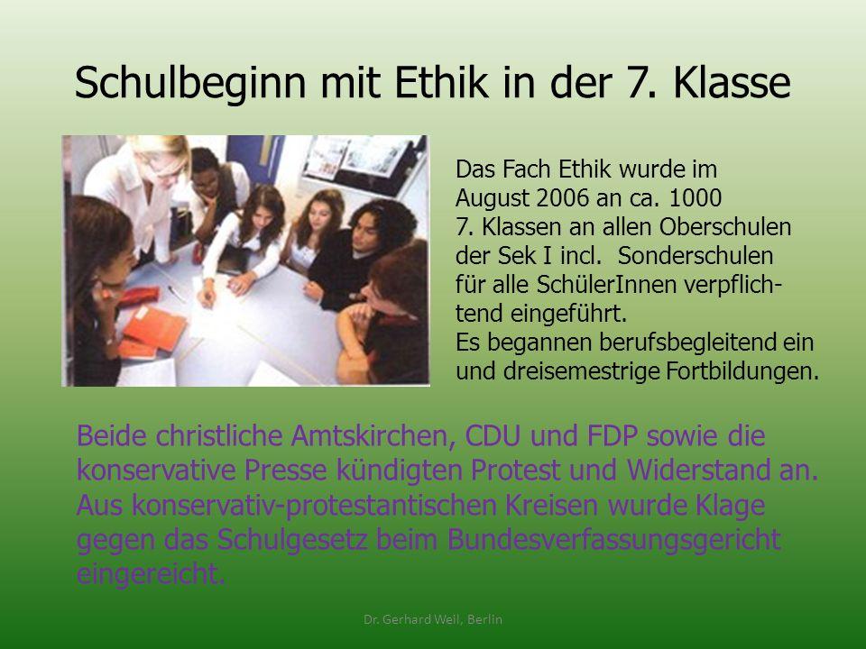 Schulbeginn mit Ethik in der 7. Klasse Dr. Gerhard Weil, Berlin Das Fach Ethik wurde im August 2006 an ca. 1000 7. Klassen an allen Oberschulen der Se