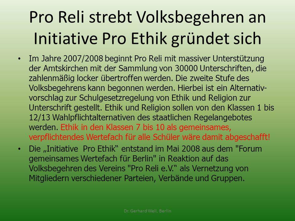 Pro Reli strebt Volksbegehren an Initiative Pro Ethik gründet sich Im Jahre 2007/2008 beginnt Pro Reli mit massiver Unterstützung der Amtskirchen mit