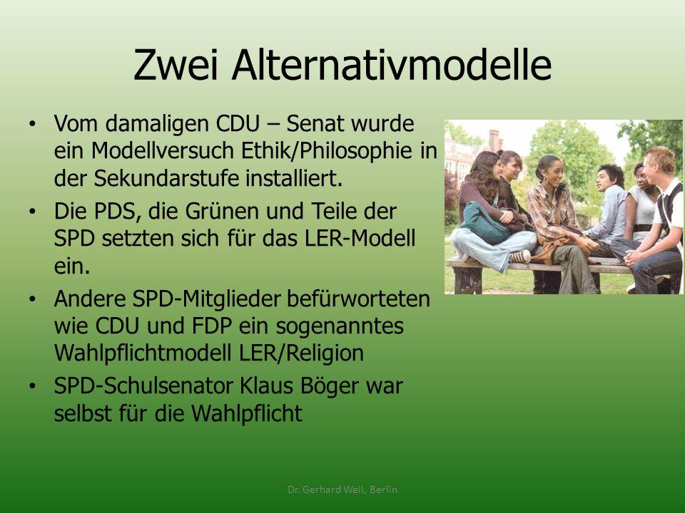 Zwei Alternativmodelle Vom damaligen CDU – Senat wurde ein Modellversuch Ethik/Philosophie in der Sekundarstufe installiert. Die PDS, die Grünen und T