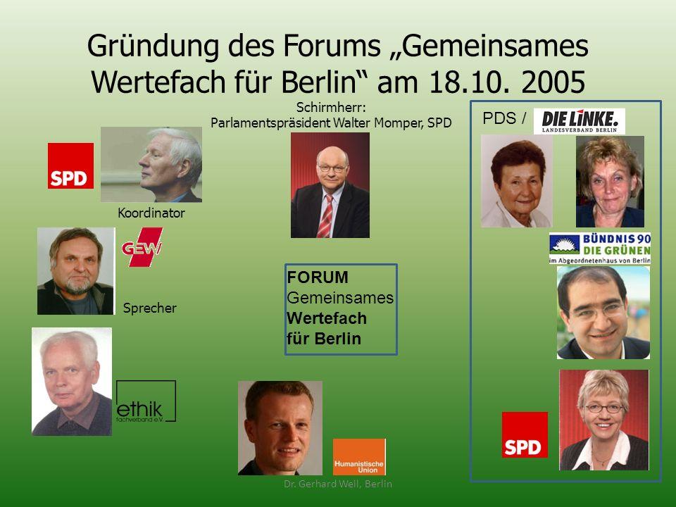 Gründung des Forums Gemeinsames Wertefach für Berlin am 18.10. 2005 Dr. Gerhard Weil, Berlin Schirmherr: Parlamentspräsident Walter Momper, SPD PDS /