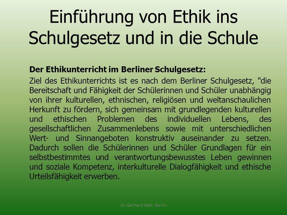 Einführung von Ethik ins Schulgesetz und in die Schule Der Ethikunterricht im Berliner Schulgesetz: Ziel des Ethikunterrichts ist es nach dem Berliner
