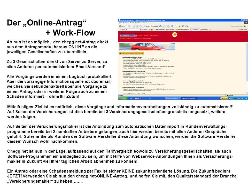 Der Online-Antrag + Work-Flow Ab nun ist es möglich, den chegg.net-Antrag direkt aus dem Antragsmodul heraus ONLINE an die jeweiligen Gesellschaften zu übermitteln.