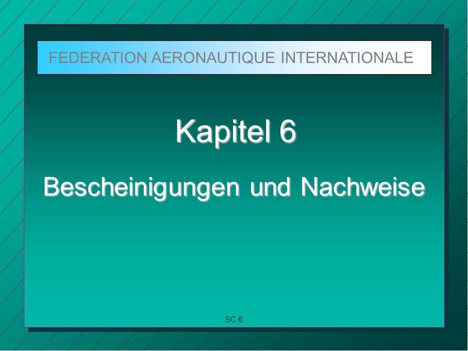 FEDERATION AERONAUTIQUE INTERNATIONALE SC 6 Kapitel 6 Bescheinigungen und Nachweise