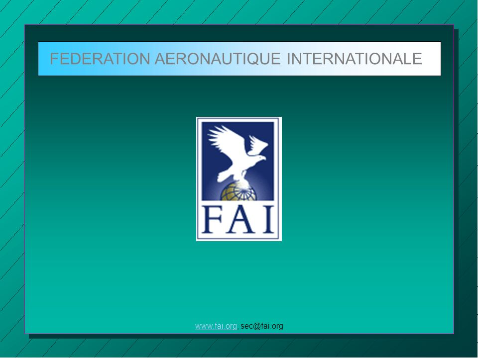FEDERATION AERONAUTIQUE INTERNATIONALE www.fai.orgwww.fai.org, sec@fai.org
