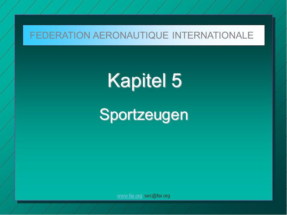 FEDERATION AERONAUTIQUE INTERNATIONALE SC 5.1 Befugnisse Ernennung der Sportzeugen Sportzeugen werden von einer Nationalen Luftsportaufsicht (NAC) im Auftrag der FAI und der IGC ernannt.