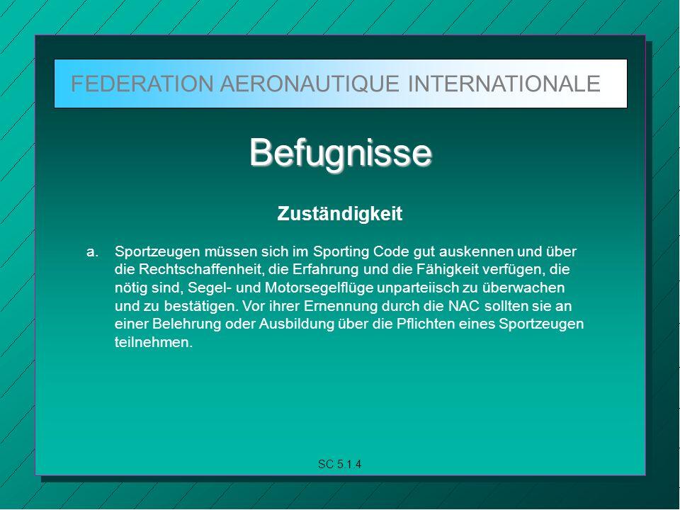 FEDERATION AERONAUTIQUE INTERNATIONALE SC 5.1.4 Befugnisse Zuständigkeit a.
