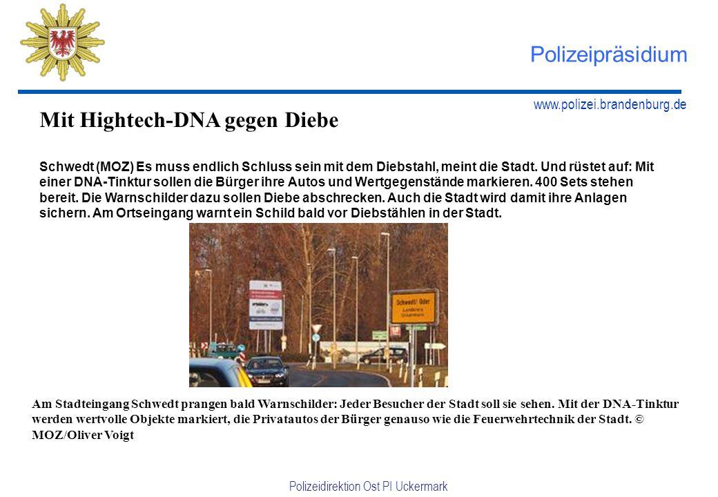 www.polizei.brandenburg.de Polizeidirektion Ost PI Uckermark Polizeipräsidium Mit Hightech-DNA gegen Diebe Schwedt (MOZ) Es muss endlich Schluss sein mit dem Diebstahl, meint die Stadt.