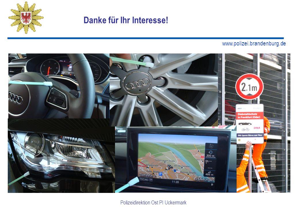 www.polizei.brandenburg.de Polizeidirektion Ost PI Uckermark Danke für Ihr Interesse!