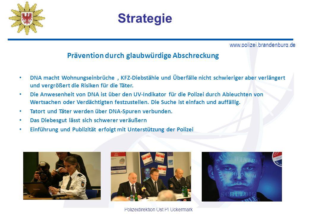 www.polizei.brandenburg.de Polizeidirektion Ost PI Uckermark Prävention durch glaubwürdige Abschreckung DNA macht Wohnungseinbrüche, KFZ-Diebstähle und Überfälle nicht schwieriger aber verlängert und vergrößert die Risiken für die Täter.