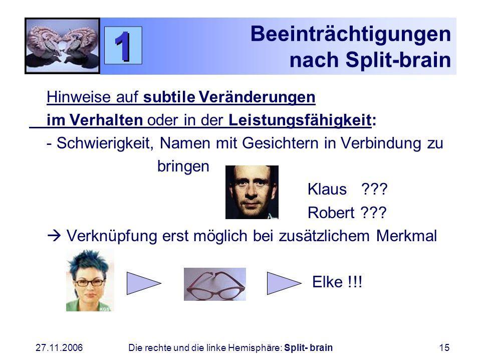 27.11.2006 Die rechte und die linke Hemisphäre: Split- brain15 Beeinträchtigungen nach Split-brain Hinweise auf subtile Veränderungen im Verhalten ode