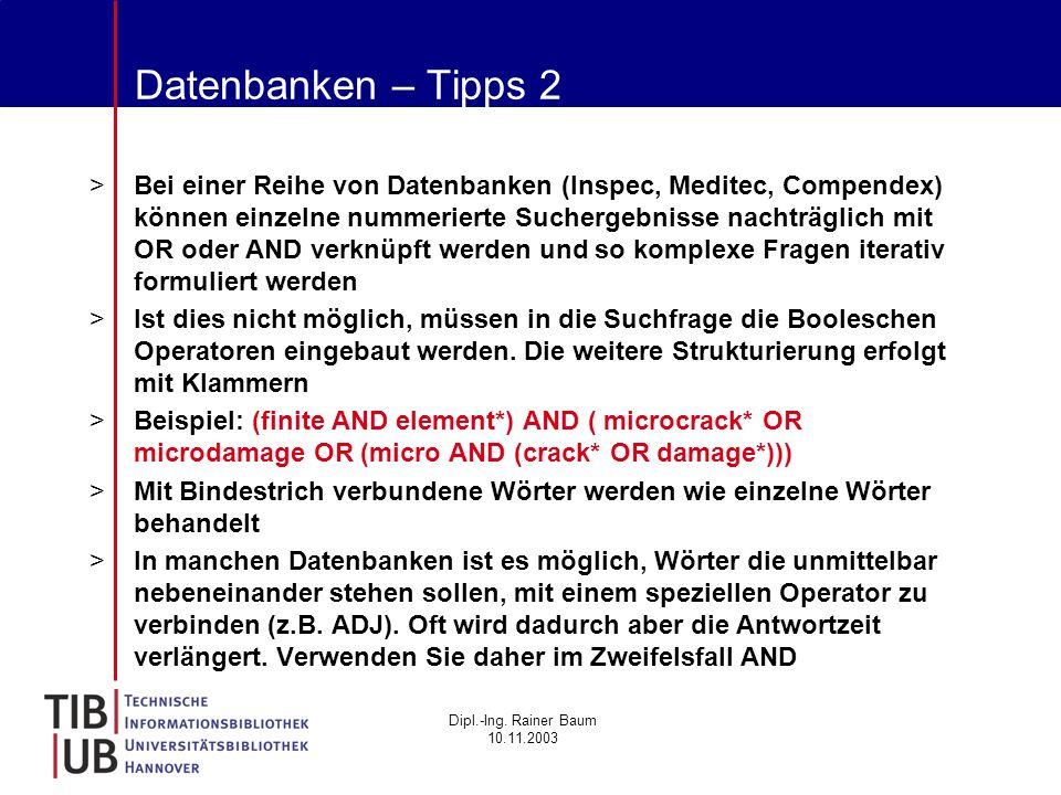 Dipl.-Ing. Rainer Baum 10.11.2003 Datenbanken – Tipps 2 >Bei einer Reihe von Datenbanken (Inspec, Meditec, Compendex) können einzelne nummerierte Such