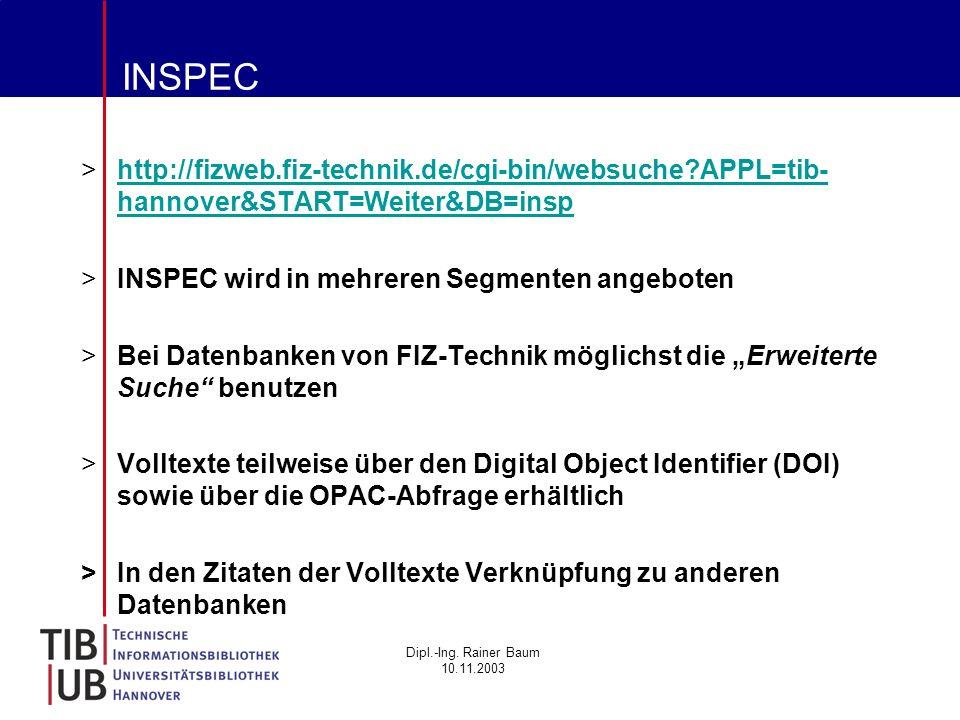 Dipl.-Ing. Rainer Baum 10.11.2003 INSPEC >http://fizweb.fiz-technik.de/cgi-bin/websuche?APPL=tib- hannover&START=Weiter&DB=insphttp://fizweb.fiz-techn