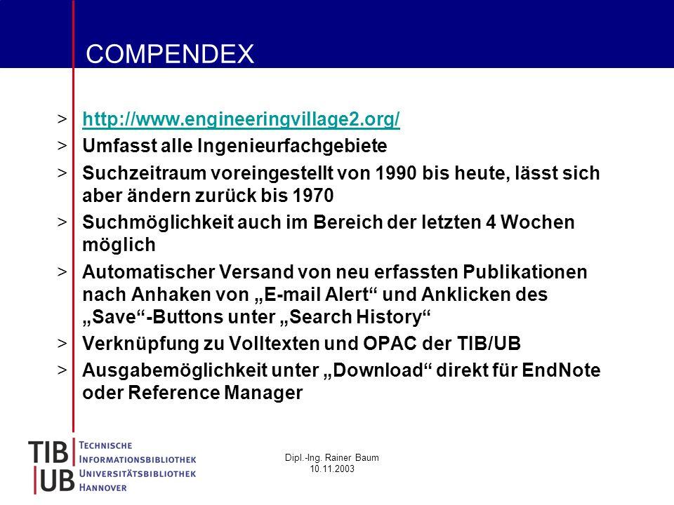 Dipl.-Ing. Rainer Baum 10.11.2003 COMPENDEX >http://www.engineeringvillage2.org/http://www.engineeringvillage2.org/ >Umfasst alle Ingenieurfachgebiete