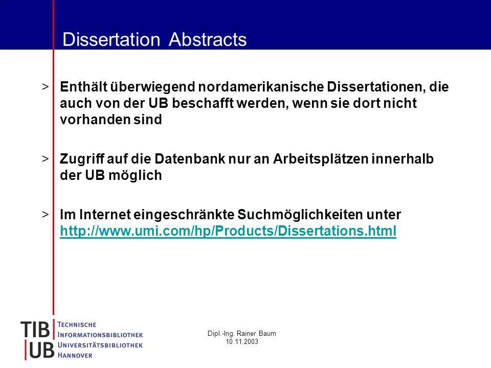 Dipl.-Ing. Rainer Baum 10.11.2003 Dissertation Abstracts >Enthält überwiegend nordamerikanische Dissertationen, die auch von der UB beschafft werden,