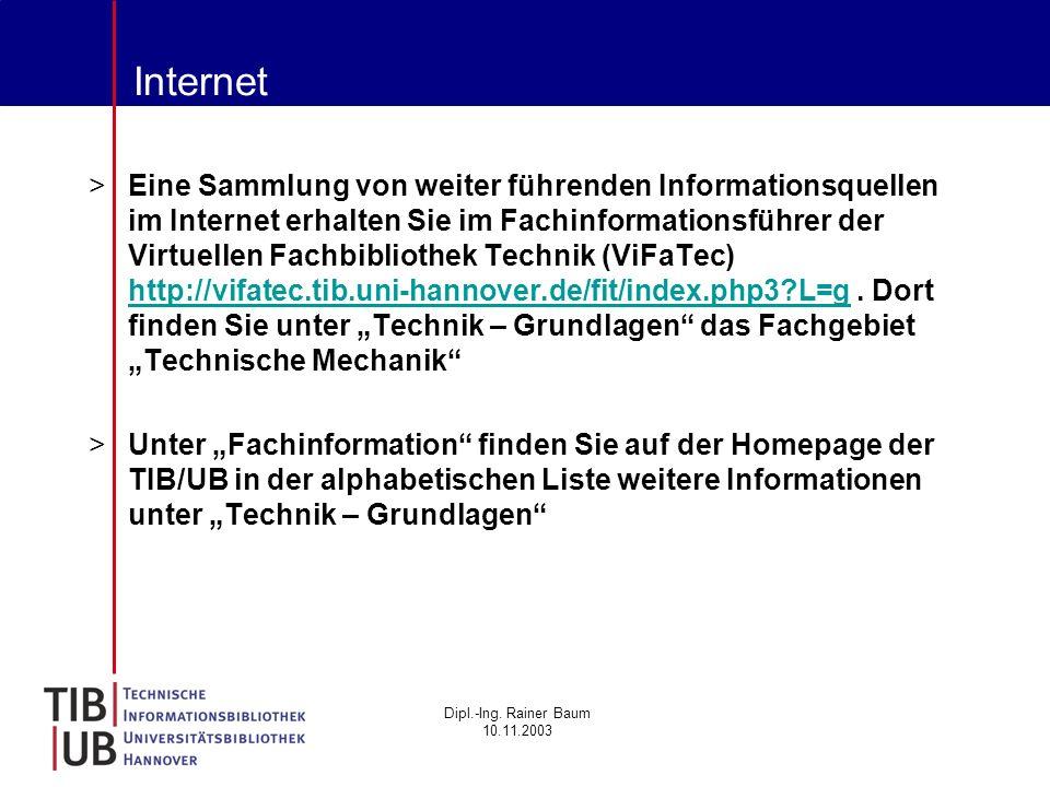 Dipl.-Ing. Rainer Baum 10.11.2003 Internet >Eine Sammlung von weiter führenden Informationsquellen im Internet erhalten Sie im Fachinformationsführer