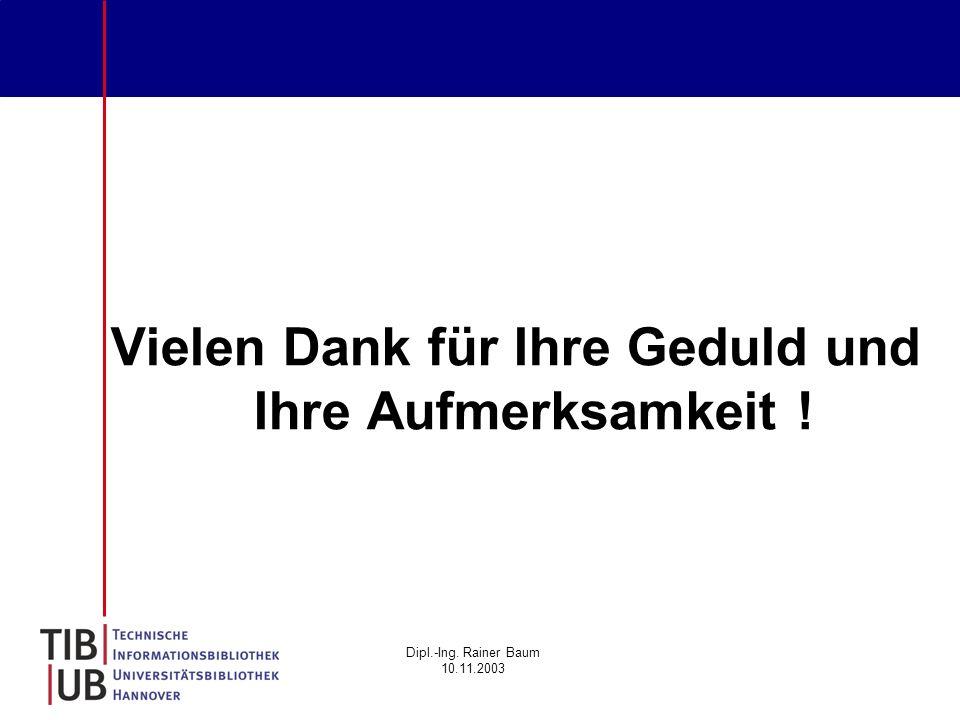 Dipl.-Ing. Rainer Baum 10.11.2003 Vielen Dank für Ihre Geduld und Ihre Aufmerksamkeit !