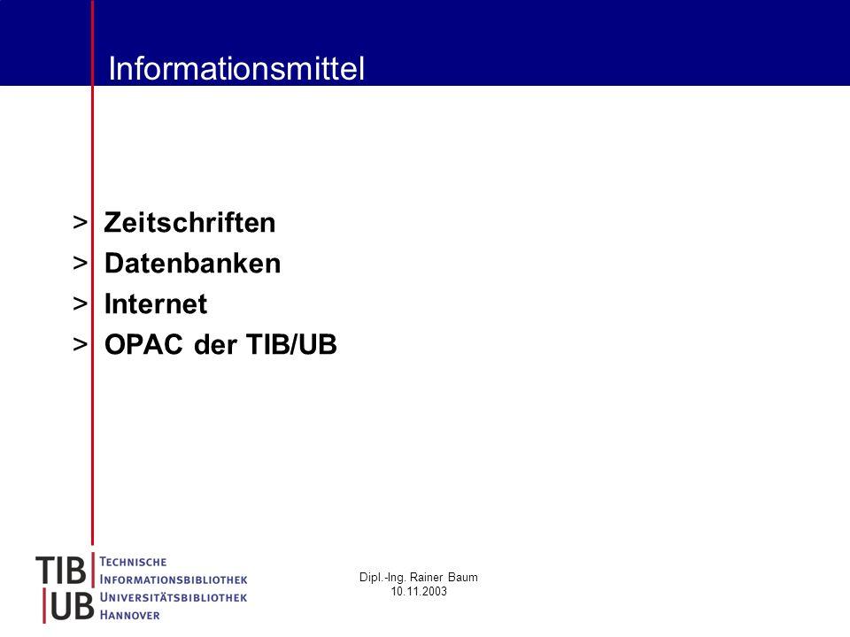Dipl.-Ing. Rainer Baum 10.11.2003 Informationsmittel >Zeitschriften >Datenbanken >Internet >OPAC der TIB/UB