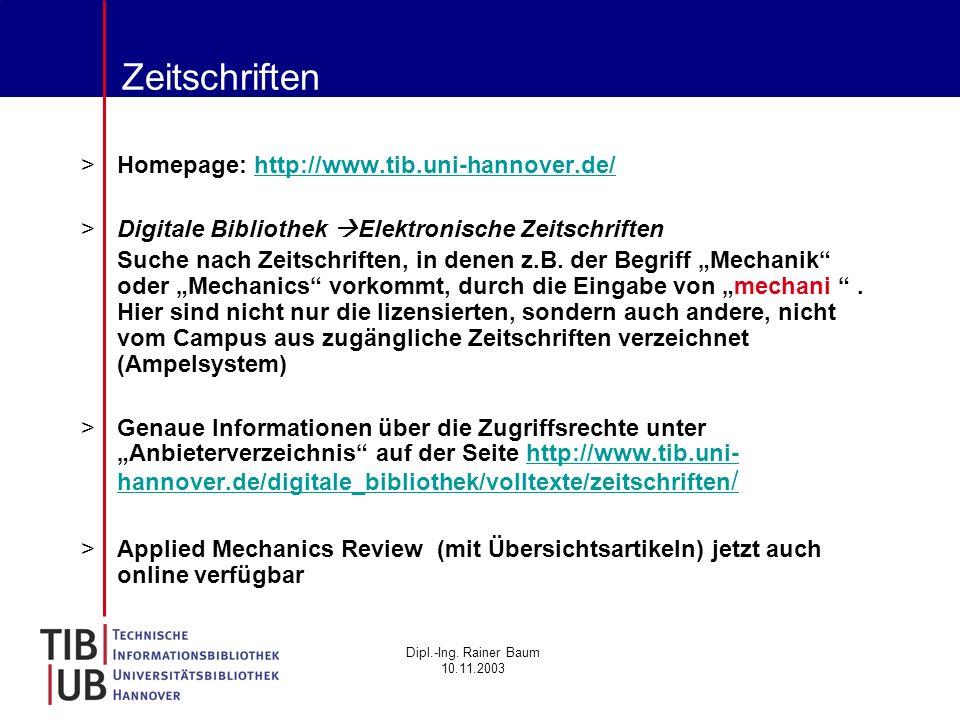 Dipl.-Ing. Rainer Baum 10.11.2003 Zeitschriften >Homepage: http://www.tib.uni-hannover.de/http://www.tib.uni-hannover.de/ >Digitale Bibliothek Elektro